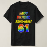 [ Thumbnail: 61st Birthday — Bold, Fun, Rainbow 61, Custom Name T-Shirt ]