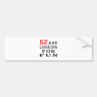 62 and looking for fun birthday designs car bumper sticker