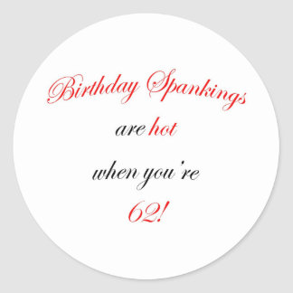 62 Birthday Spanking Classic Round Sticker