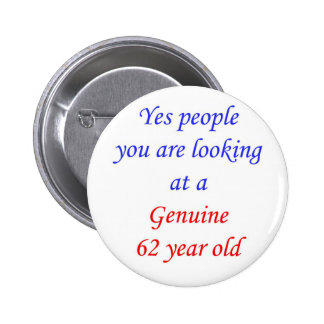 62  Genuine 62 Year Old Button