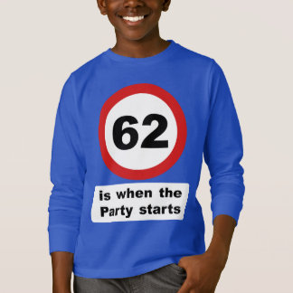 62 is when the Party Starts T-Shirt