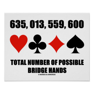 635,013,559,600 Total No Of Possible Bridge Hands Poster
