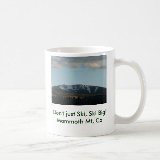 637, Don't just Ski, Ski Big!Mammoth Mt, Ca Coffee Mug
