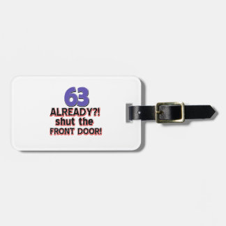 63 Already ?! Shut The Front Door ! Luggage Tag