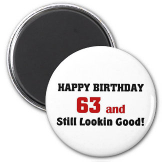 63 and still lookin good fridge magnets