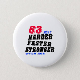 63 More Harder Faster Stronger With Age Pinback Button