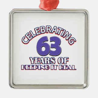 63 years of keeping it real metal ornament