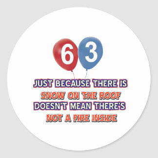 63rd year old snow on the roof birthday designs classic round sticker