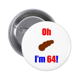 64 Oh (Pic of Poo) I'm 64! Pinback Button