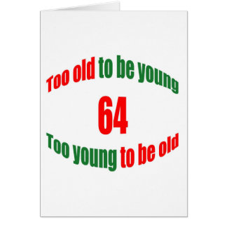 64 Too Old Card