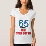 65 and I Still Got It! Shirt