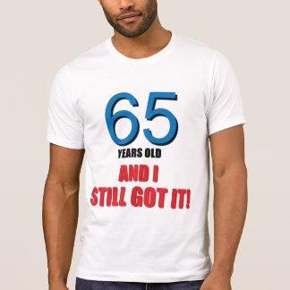 65 and I Still Got It! Tee Shirts