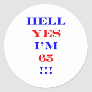 65 Hell yes Classic Round Sticker