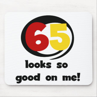 65 Looks So Good On Me T-shirts and Gifts Mouse Pad