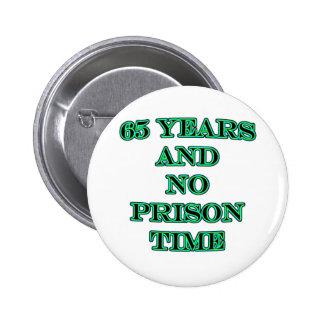 65 y ninguna hora de prisión pin