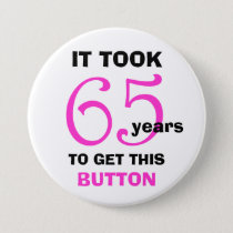 65th Birthday Gag Gifts Button - Funny