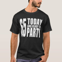 65th Birthdays Parties : 65 Today & Ready to Party T-Shirt