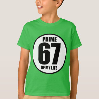 67 - prime of my life T-Shirt