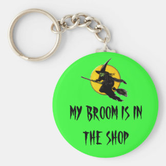 6835152243_331192, MY BROOM IS IN THE SHOP BASIC ROUND BUTTON KEYCHAIN