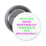 69 Where's my spanking? 2 Inch Round Button