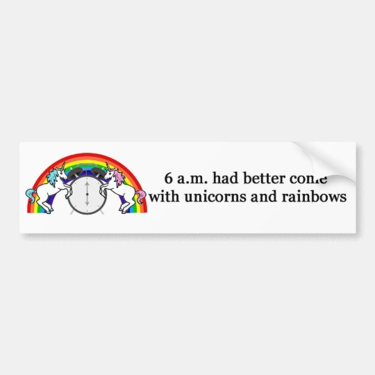6 AM Needs Unicorns Bumper Sticker