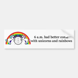6 AM Needs Unicorns Car Bumper Sticker