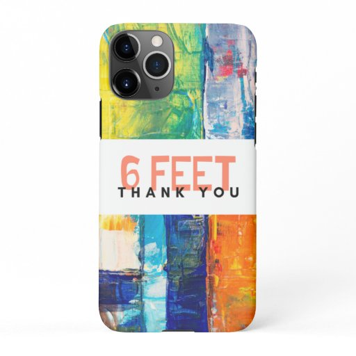 6 Feet Thank you iPhone 11Pro Case
