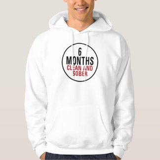 6 Months Clean and Sober Hooded Sweatshirt