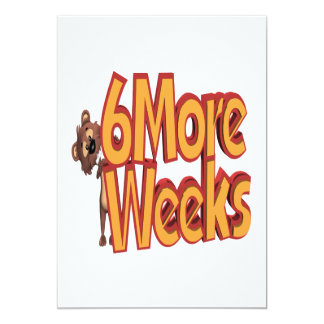 6 More Weeks 5x7 Paper Invitation Card