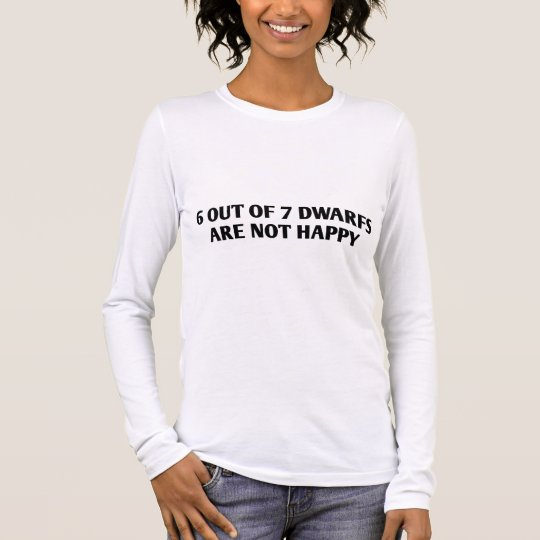 6 out of 7 Dwarfs are not Happy Long Sleeve T-Shirt