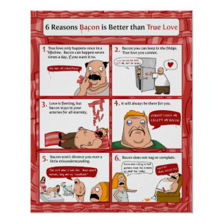 6 Reasons Bacon is Better than True Love Posters