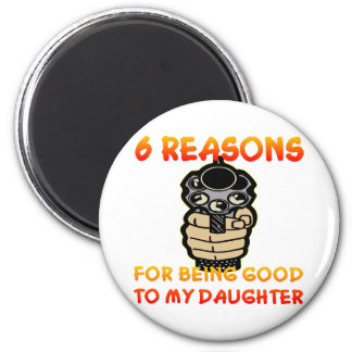 6 Reasons For Being Good To My Daughter 2 Inch Round Magnet