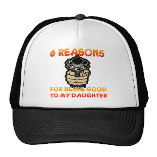 6 Reasons For Being Good To My Daughter Trucker Hats