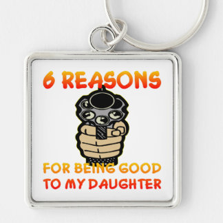 6 Reasons For Being Good To My Daughter Keychain