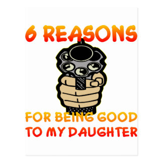 6 Reasons For Being Good To My Daughter Postcard