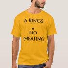6 Rings  *No Cheating T-Shirt