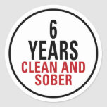 6 Years Clean and Sober Round Sticker