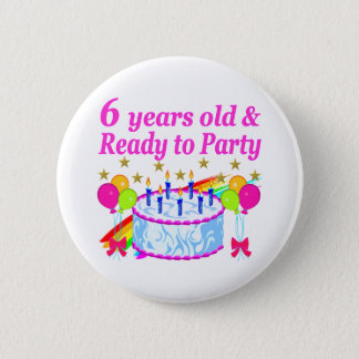 6 YEARS OLD AND READY TO PARTY BIRTHDAY GIRL BUTTON