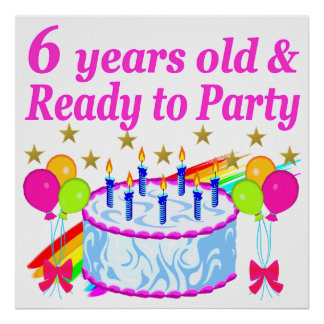 6 YEARS OLD AND READY TO PARTY BIRTHDAY GIRL POSTER