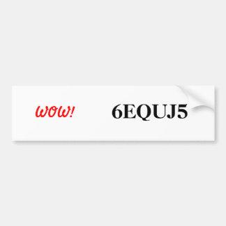 6EQUJ5 WOW! Bumper Sticker