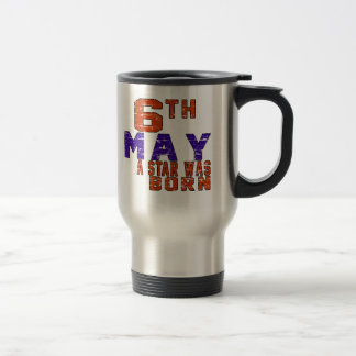 6th May a star was born 15 Oz Stainless Steel Travel Mug