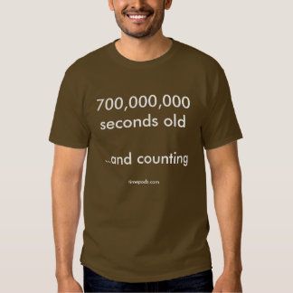 700,000,000 seconds old (22 years + 2 months) shirt