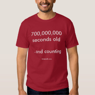 700,000,000 seconds old (22 years + 2 months) t-shirt