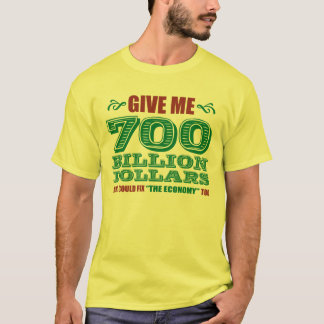 700 Billion Dollars T-Shirt