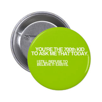 700th Kid Today! Button