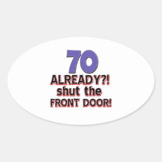 70 Already ?! Shut The Front Door ! Oval Sticker