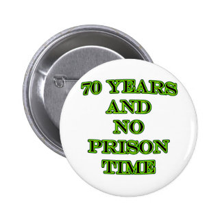 70 and no prison time 2 inch round button