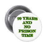 70 and no prison time pinback button