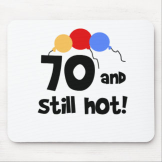 70 and Still Hot  Mouse Pad