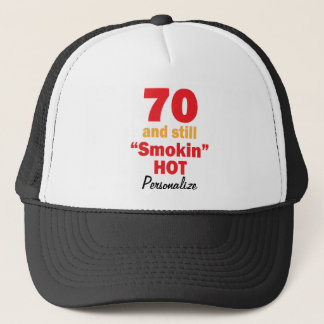 70 and Still Smokin Hot   70th Birthday Trucker Hat